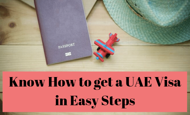 Know How to get a UAE Visa in Easy Steps – A complete Guide