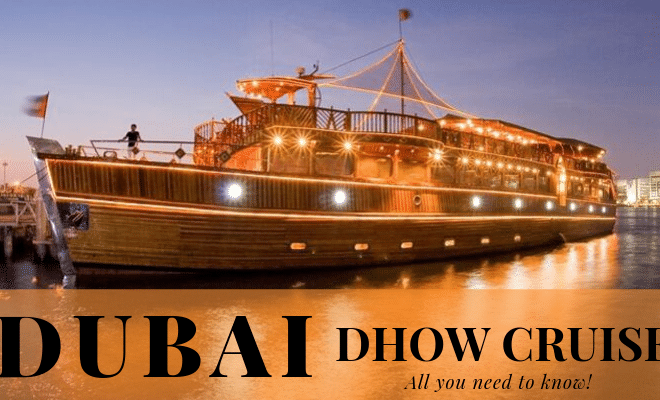 Dubai Dhow Cruise – All you need to know.