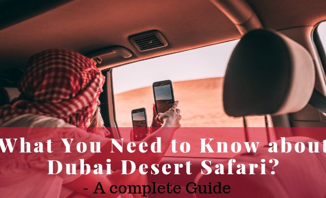 What you need to know about Dubai Desert Safari?- A complete Guide